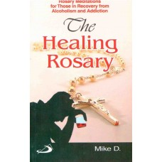 The  Healing Rosary, (Rosary Meditations for those in Recovery)